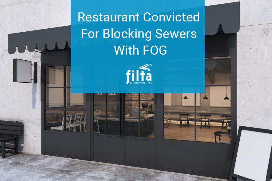 Restaurant Convicted For Blocking Sewers With FOG - Filta Environmental