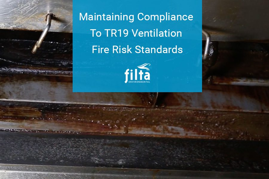 TR19 Ventilation Fire Risk Compliance for Kitchens - Filta Environmental